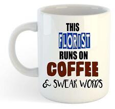 This Florist Runs On Coffee & Swear Words Mug - Funny, Gift, Jobs