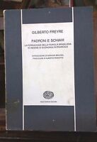 Padroni e schiavi  - Gilberto Freyre - G. Einaudi, [1965]