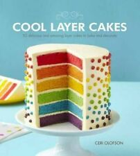 Cool Layer Cakes: 50 Delicious and Amazing Layer Cakes to Bake and Decorate, Olo