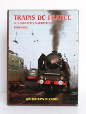 Trains de France aux couleurs d'autrefois 1950-1965. Les Éditions du Cabri, 1985