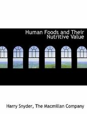 Human Foods and Their Nutritive Value by Harry Snyder (2010, Paperback)