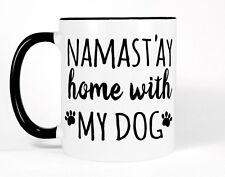 Funny Dog Coffee Mug, Namastay Home with My Dog Cup, Black and White Dog Gift