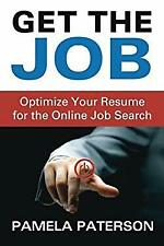 Get the Job: Optimize Your Resume for the Online Job Search by Paterson, Pamela