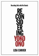 Reaching Out with No Hands: Reconsidering Yoko Ono by Carver, Lisa