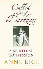 Anne Rice Called Out of Darkness: A Spiritual Confession by Anne Rice - New Book