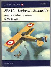 SPA124 Lafayette Escadrille : American Volunteer Airmen in World War 1 by Jon...