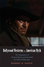Hollywood Westerns and American Myth: The Importance of Howard Hawks and John Fo