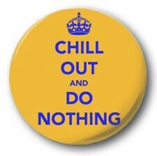 "Chill Out and Do Nothing - 25mm 1"" Button Badge- Retro Humour Keep Calm Carry On"