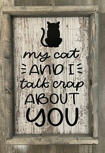 NEW My Cat & I Talk Crap About You Funny Rustic Wall Decor Sign Handmade Gray