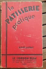 LA PÂTISSERIE PRATIQUE par H.P. PELLAPRAT. Editions le Cordon bleu en 1937