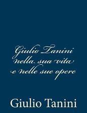 Giulio Tanini Nella Sua Vita e Nelle Sue Opere by Giulio Tanini (2013,...