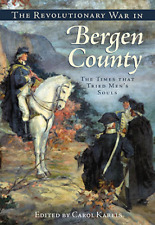 The Revolutionary War in Bergen County: The Times that Tried Men's Souls [NJ]