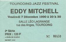 RARE / TICKET BILLET DE CONCERT - EDDY MITCHELL LIVE A TOURCOING ( FRANCE ) 1990