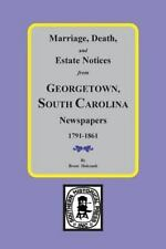 Newspapers, 1791-1861, Marriage, Death and Estate Notices from Georgetown S.C...
