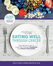 Eating Well Through Cancer : Easy Recipes & Tips to Guide You Through Treatment