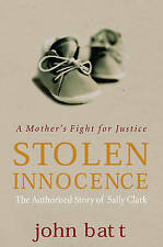 Stolen Innocence: The Sally Clark Story - A Mother's Fight for Justice by John B