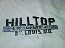 Vintage Metal Car Dealer Emblem Hilltop Lincoln Mercury St. Louis MO   -M137