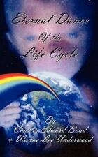 Eternal Dance of the life Cycle by Charles Bond (2011, Paperback)