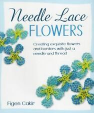 Needle Lace Flowers: Creating Exquisite Flowers and Borders with Just-ExLibrary