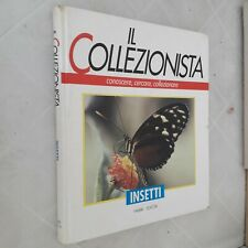 IL COLLEZIONISTA  INSETTI - FABBRI EDITORE 1989