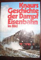 Knaurs Geschichte der Dampfeisenbahn im Bild - Buch