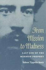 From Mission to Madness: LAST SON OF THE MORMON PROPHET