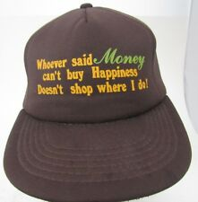 VTG Whoever Said Money Can't Buy Happiness Doesn't Shop Where I Do Hat Cap A9