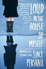 Loud in the House of Myself: Memoir of a Strange Girl by Stacy Pershall, (Paperb