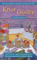 Knot Guilty : A Crochet Mystery Mass Market Paperbound Betty Hechtman