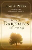When the Darkness Will Not Lift: Doing What We Can While We Wait for God--and J