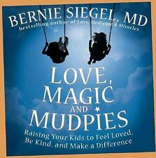 Love, Magic, and Mudpies: Raising Your Kids to Feel Loved, Be Kind, and Make...