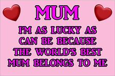 I'M AS LUCKY AS CAN BE WORLD'S BEST MUM Belongs To Me Laminated Sign Mothers Day