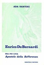 Ada Santini ENRICO DE BERNARDI (FRA PIO LUCA) APOSTOLO DELLA SOFFERENZA