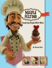 Needle Felting : Sculpting People with Wool: By Cato, Terese