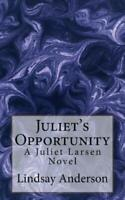 Juliet's Opportunity: A Juliet Larsen Novel