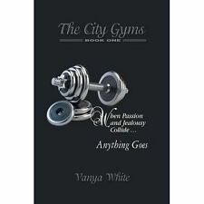 The City Gyms: When Passion and Jealousy Collide . . . Anything Goes, Book One
