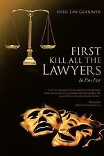 First Kill All the Lawyers: In Pro Per (Hardback or Cased Book)