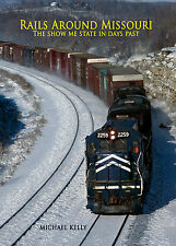 Rails Around Missouri by Michael C Kelly (Hardback Railroad History Book)