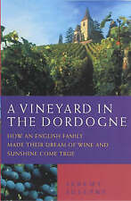 Very Good, A Vineyard in the Dordogne: How an English Family Made Their Dream of