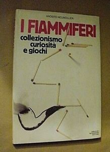 Anders Neumuller I FIAMMIFERI collezionismo curiosità e giochi / Mondadori 1984
