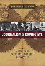 Journalism's Roving Eye: A History of American Foreign Reporting (From Our Own C