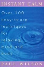 Instant Calm: Over 100 Easy-to-Use Techniques for Relaxing Mind and Body, Paul W