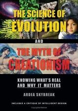 The Science of Evolution and the Myth of Creationism: Knowing What's Real and