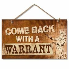 "COME BACK WITH A WARRANT Cowboy Wood Hanging Sign 5.75"" x 9.5"""