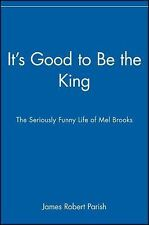 It's Good to Be the King : The Seriously Funny Life of Mel Brooks by James...