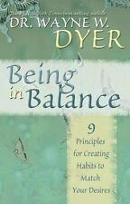 Being in Balance : 9 Principles for Creating Habits to Match Your Desires by...
