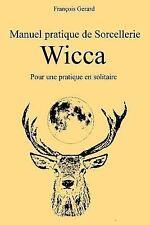 Manuel Pratique de Sorcellerie Wicca : Pour une Pratique en Solitaire by...