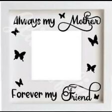 ALWAYS MY MOTHER FOREVER MY FRIEND VINYL DECAL STICKER FOR IKEA RIBBA BOXFRAME