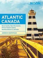 Moon Atlantic Canada: Nova Scotia, New Brunswick, Prince Edward Island, Newfo...
