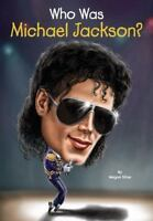 Who Was Michael Jackson? by Stine, Qui King Of Pop Billy Jean Moonwalk Thriller